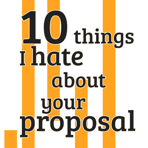 10 things I hate about your proposal