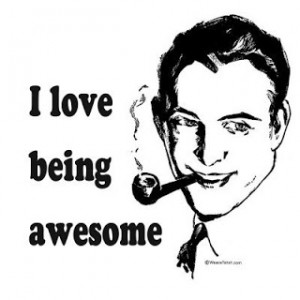 Love being awesome